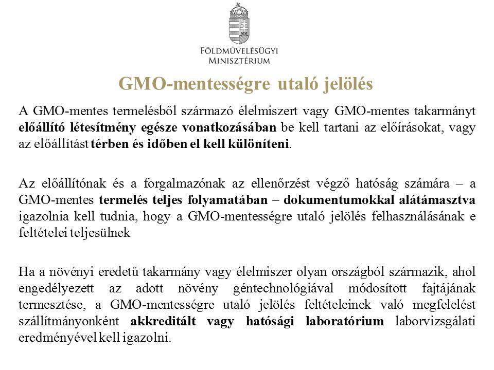 GMO-mentességre utaló jelölés A GMO-mentes termelésből származó élelmiszert vagy GMO-mentes takarmányt előállító létesítmény egésze vonatkozásában be kell tartani az előírásokat, vagy az előállítást térben és időben el kell különíteni.