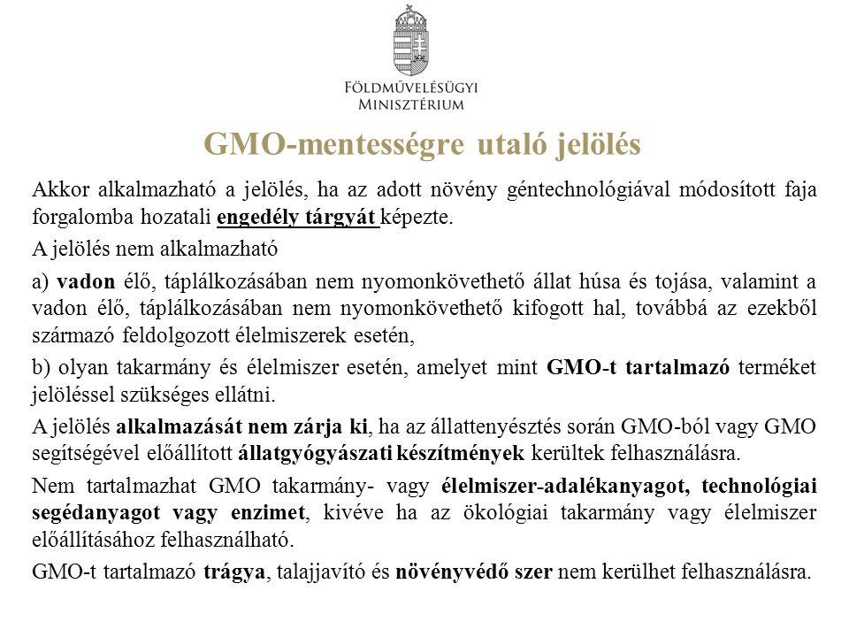 GMO-mentességre utaló jelölés A növényi eredetű takarmány és élelmiszer GMO-t legfeljebb 0,1%-ban tartalmazhat, feltéve, hogy a GMO az Európai Unióban forgalomba hozatali engedéllyel rendelkezik és a takarmányban vagy élelmiszerben való előfordulása véletlen vagy technikailag elkerülhetetlen.