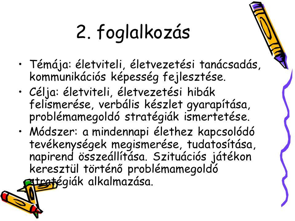 2. foglalkozás Témája: életviteli, életvezetési tanácsadás, kommunikációs képesség fejlesztése.