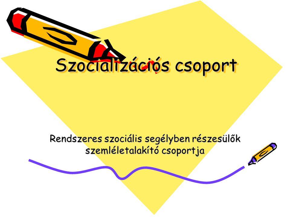 Szocializációs csoport Rendszeres szociális segélyben részesülők szemléletalakító csoportja