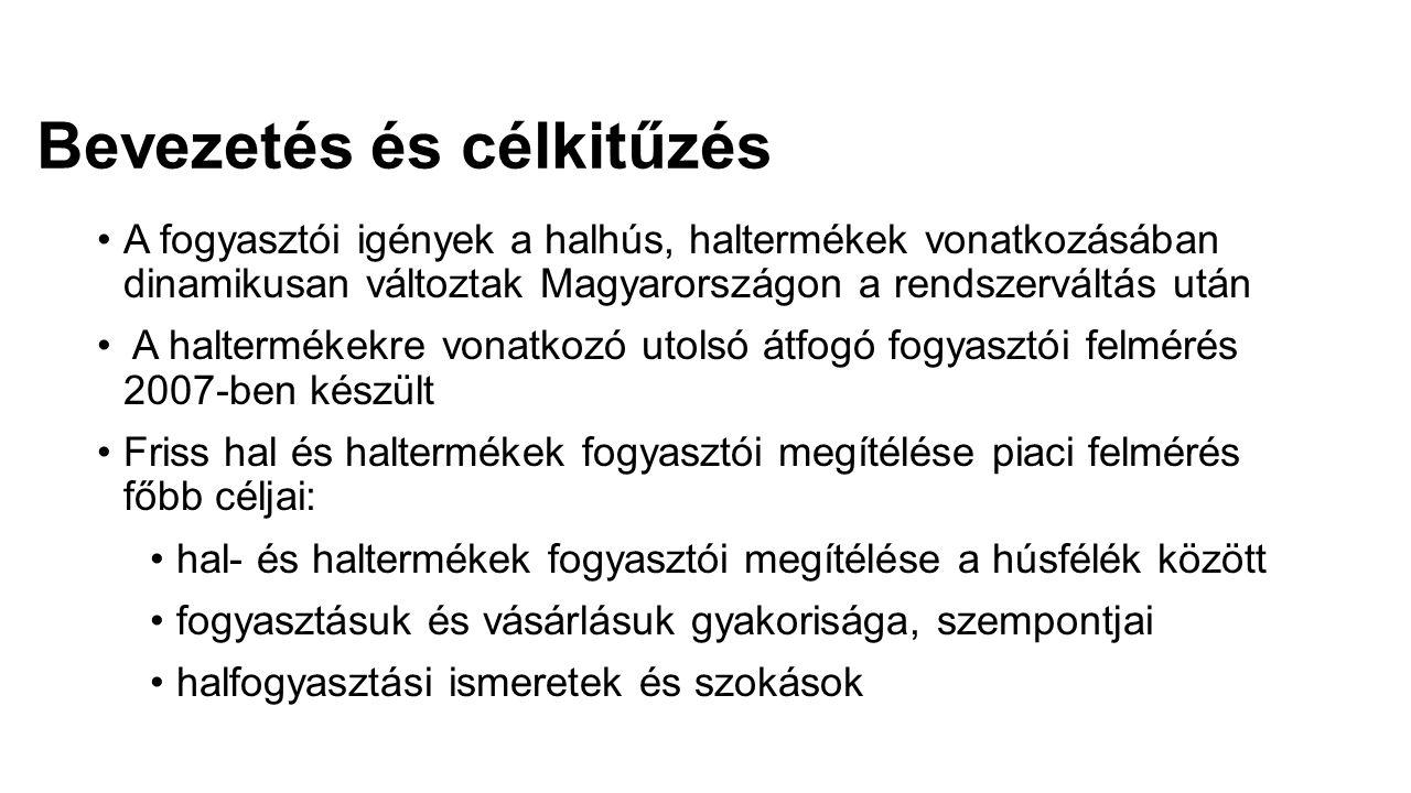 Bevezetés és célkitűzés A fogyasztói igények a halhús, haltermékek vonatkozásában dinamikusan változtak Magyarországon a rendszerváltás után A haltermékekre vonatkozó utolsó átfogó fogyasztói felmérés 2007-ben készült Friss hal és haltermékek fogyasztói megítélése piaci felmérés főbb céljai: hal- és haltermékek fogyasztói megítélése a húsfélék között fogyasztásuk és vásárlásuk gyakorisága, szempontjai halfogyasztási ismeretek és szokások