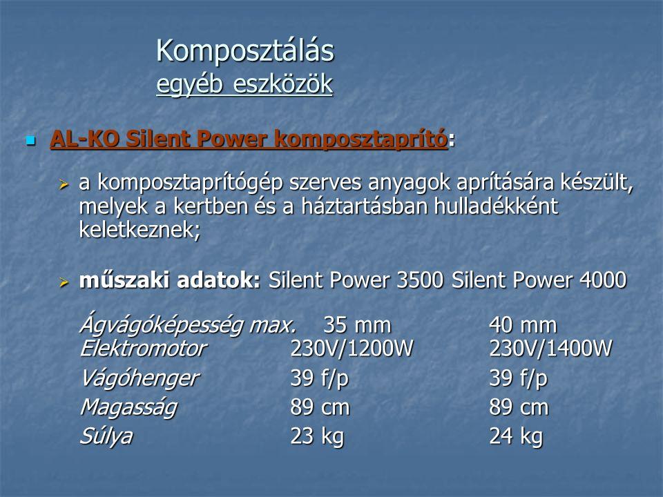 Komposztálás egyéb eszközök AL-KO Silent Power komposztaprító: AL-KO Silent Power komposztaprító:  a komposztaprítógép szerves anyagok aprítására készült, melyek a kertben és a háztartásban hulladékként keletkeznek;  műszaki adatok: Silent Power 3500 Silent Power 4000 Ágvágóképesség max.
