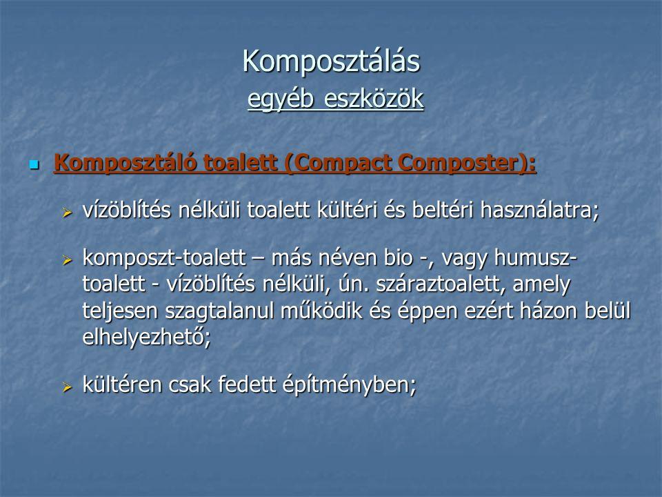 Komposztálás egyéb eszközök Komposztáló toalett (Compact Composter): Komposztáló toalett (Compact Composter):  vízöblítés nélküli toalett kültéri és beltéri használatra;  komposzt-toalett – más néven bio -, vagy humusz- toalett - vízöblítés nélküli, ún.