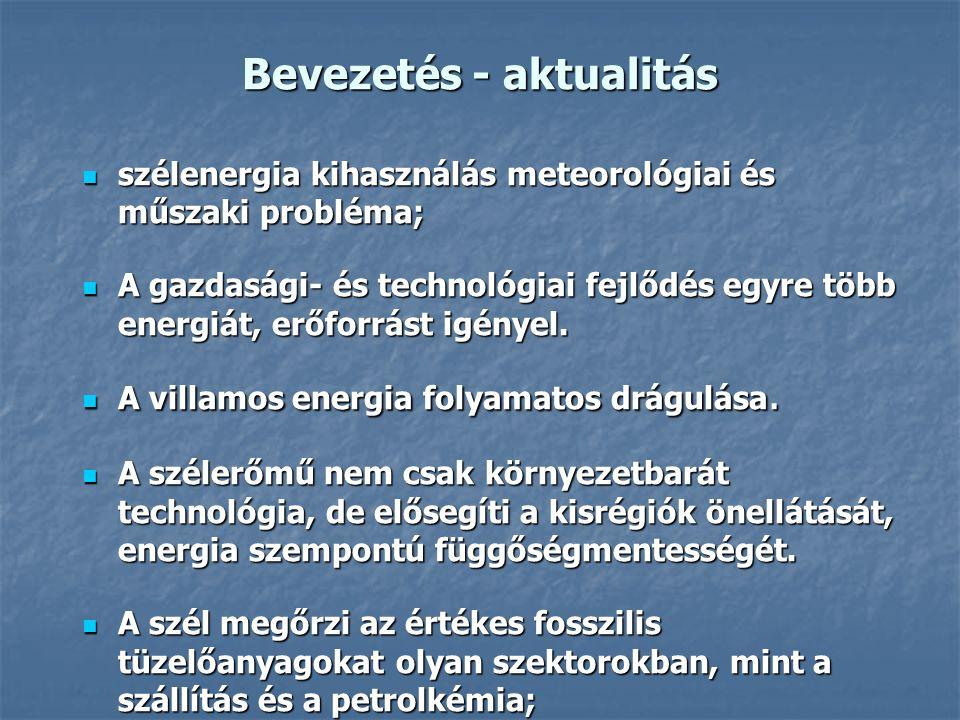 Bevezetés - aktualitás szélenergia kihasználás meteorológiai és műszaki probléma; szélenergia kihasználás meteorológiai és műszaki probléma; A gazdasági- és technológiai fejlődés egyre több energiát, erőforrást igényel.