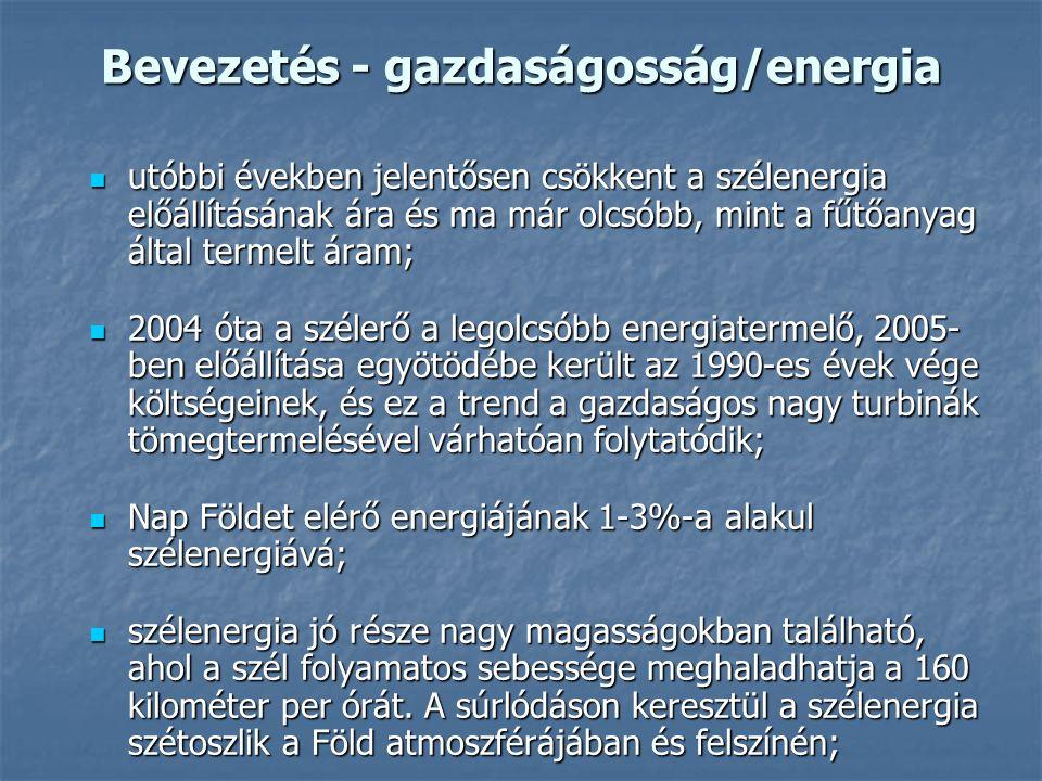 Bevezetés - gazdaságosság/energia utóbbi években jelentősen csökkent a szélenergia előállításának ára és ma már olcsóbb, mint a fűtőanyag által termelt áram; utóbbi években jelentősen csökkent a szélenergia előállításának ára és ma már olcsóbb, mint a fűtőanyag által termelt áram; 2004 óta a szélerő a legolcsóbb energiatermelő, 2005- ben előállítása egyötödébe került az 1990-es évek vége költségeinek, és ez a trend a gazdaságos nagy turbinák tömegtermelésével várhatóan folytatódik; 2004 óta a szélerő a legolcsóbb energiatermelő, 2005- ben előállítása egyötödébe került az 1990-es évek vége költségeinek, és ez a trend a gazdaságos nagy turbinák tömegtermelésével várhatóan folytatódik; Nap Földet elérő energiájának 1-3%-a alakul szélenergiává; Nap Földet elérő energiájának 1-3%-a alakul szélenergiává; szélenergia jó része nagy magasságokban található, ahol a szél folyamatos sebessége meghaladhatja a 160 kilométer per órát.