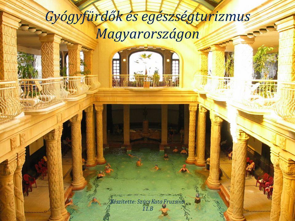 Gyógyfürdők és egészségturizmus Magyarországon Készítette: Szücs Kata Fruzsina 11.B