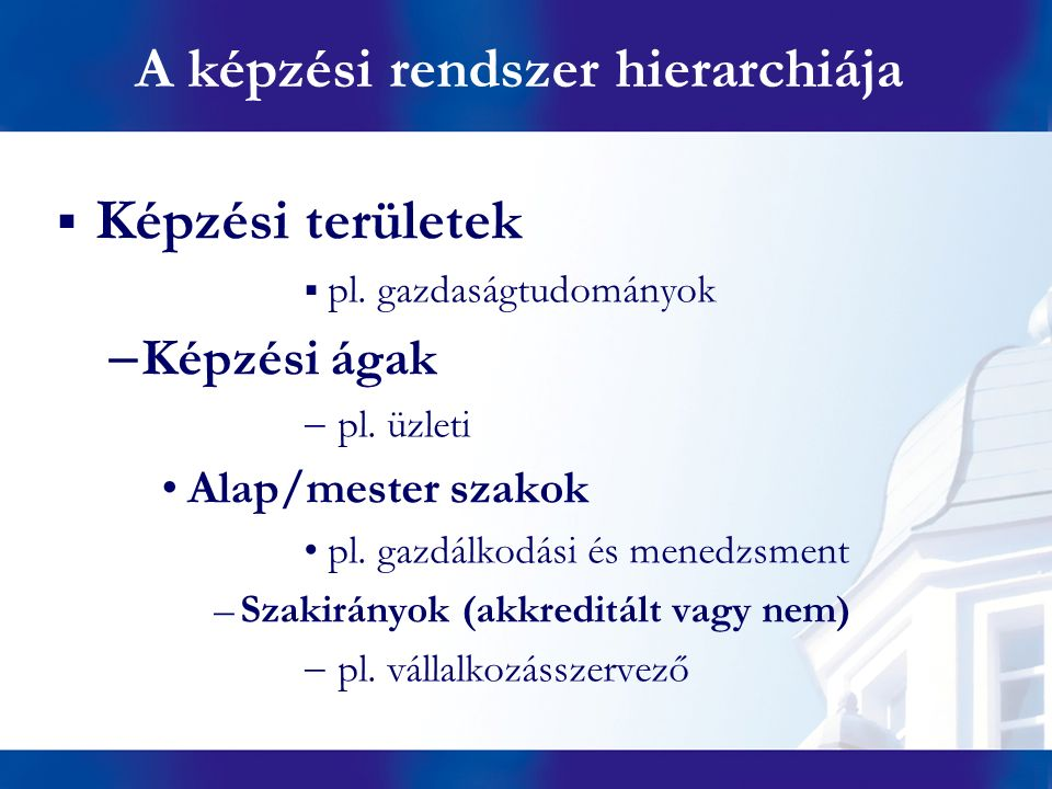 A képzési rendszer hierarchiája  Képzési területek  pl.