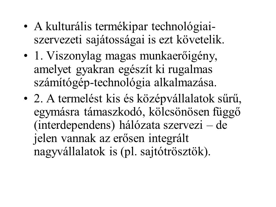 A kulturális termékipar technológiai- szervezeti sajátosságai is ezt követelik. 1. Viszonylag magas munkaerőigény, amelyet gyakran egészít ki rugalmas