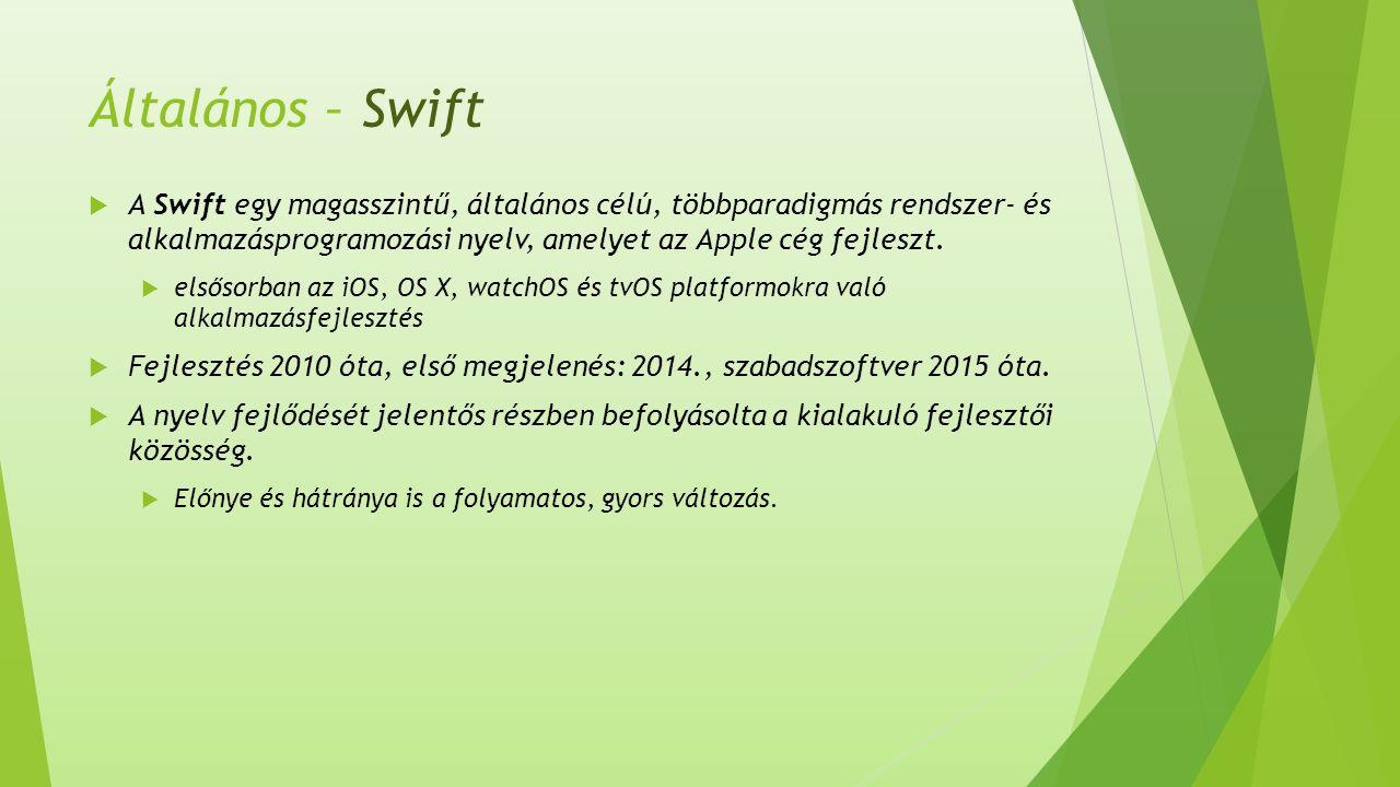 Általános – Swift  A Swift egy magasszintű, általános célú, többparadigmás rendszer- és alkalmazásprogramozási nyelv, amelyet az Apple cég fejleszt.