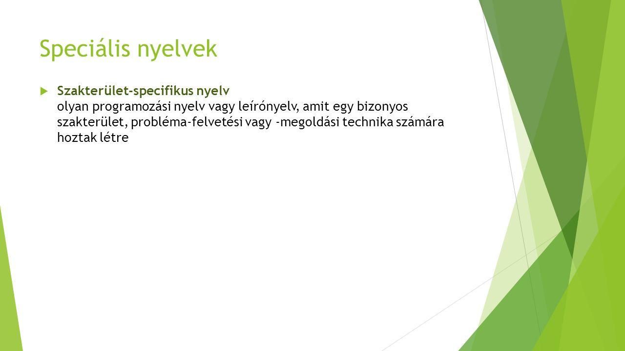 Speciális nyelvek  Szakterület-specifikus nyelv olyan programozási nyelv vagy leírónyelv, amit egy bizonyos szakterület, probléma-felvetési vagy -megoldási technika számára hoztak létre
