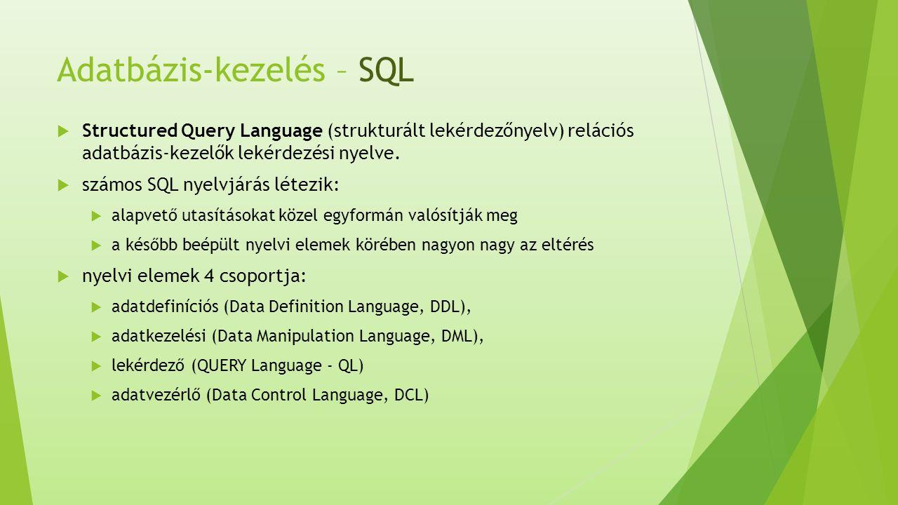 Adatbázis-kezelés – SQL  Structured Query Language (strukturált lekérdezőnyelv) relációs adatbázis-kezelők lekérdezési nyelve.