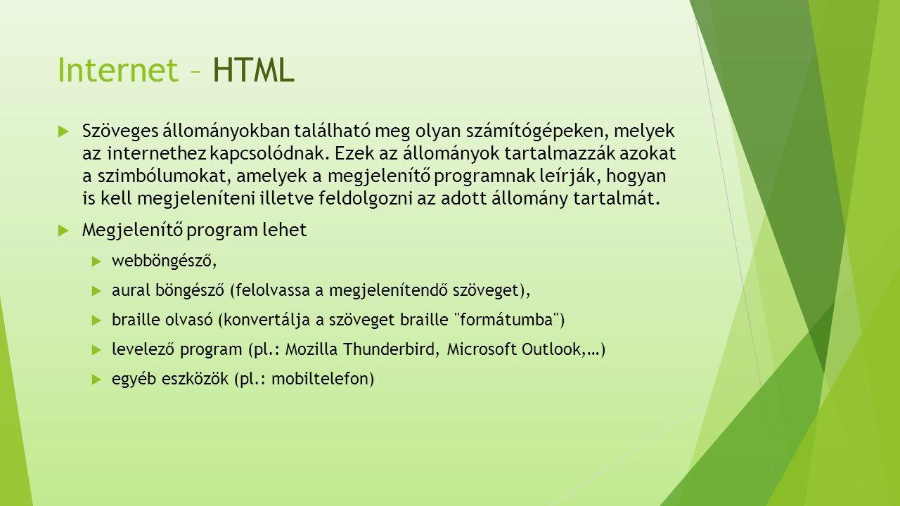 Internet – HTML  Szöveges állományokban található meg olyan számítógépeken, melyek az internethez kapcsolódnak.