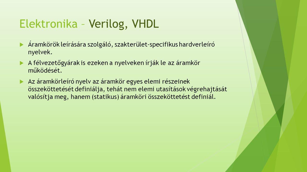 Elektronika – Verilog, VHDL  Áramkörök leírására szolgáló, szakterület-specifikus hardverleíró nyelvek.