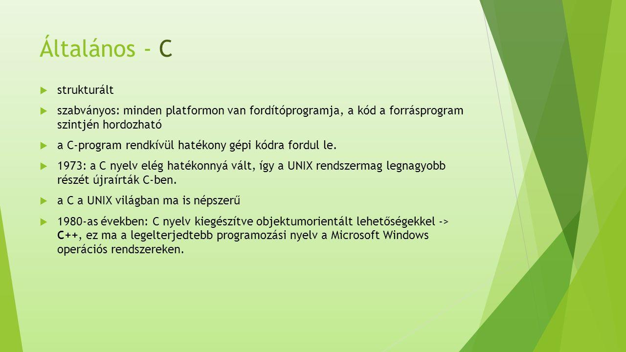 Általános - C  strukturált  szabványos: minden platformon van fordítóprogramja, a kód a forrásprogram szintjén hordozható  a C-program rendkívül hatékony gépi kódra fordul le.