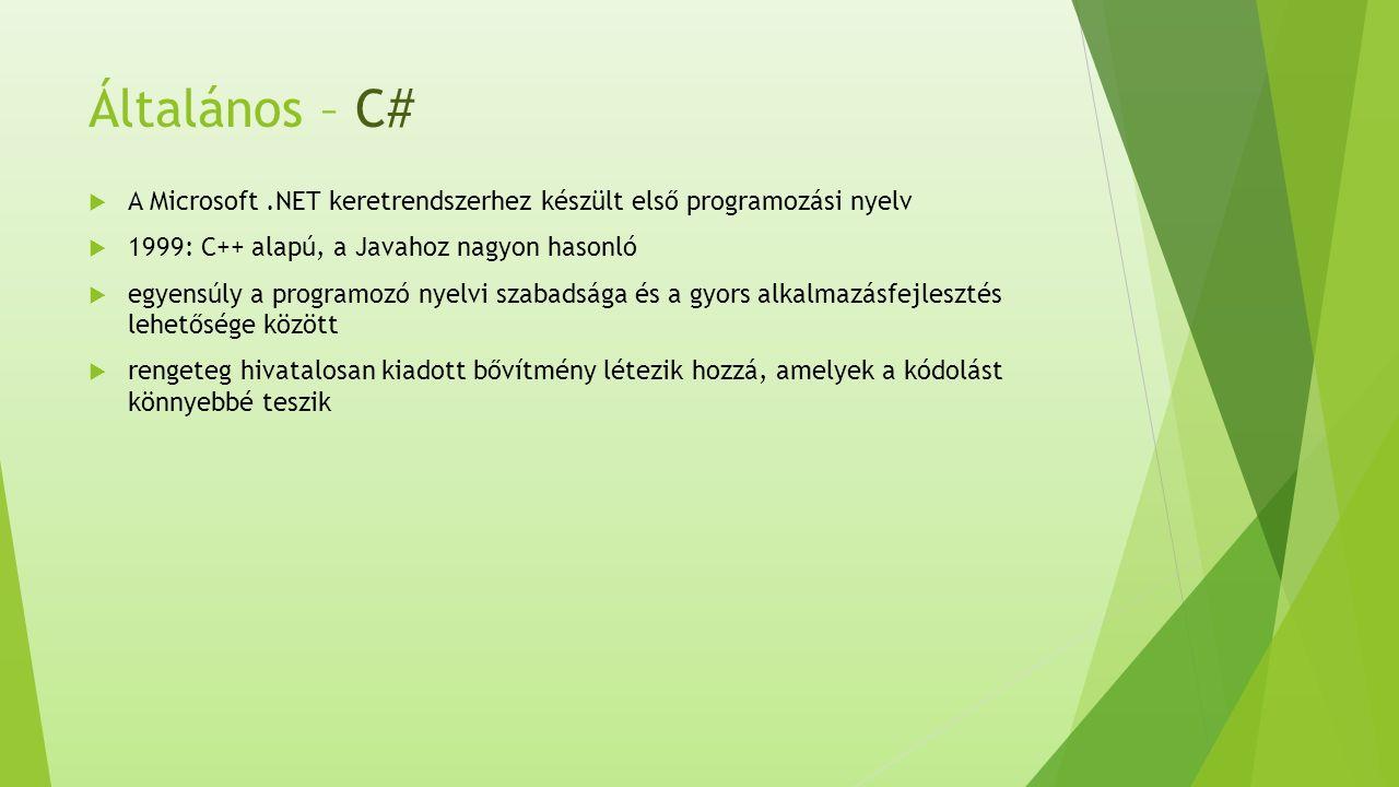 Általános – C#  A Microsoft.NET keretrendszerhez készült első programozási nyelv  1999: C++ alapú, a Javahoz nagyon hasonló  egyensúly a programozó nyelvi szabadsága és a gyors alkalmazásfejlesztés lehetősége között  rengeteg hivatalosan kiadott bővítmény létezik hozzá, amelyek a kódolást könnyebbé teszik
