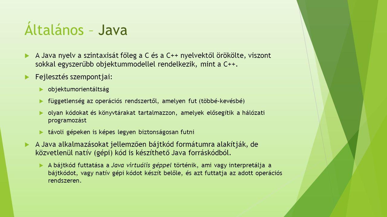 Általános – Java  A Java nyelv a szintaxisát főleg a C és a C++ nyelvektől örökölte, viszont sokkal egyszerűbb objektummodellel rendelkezik, mint a C++.