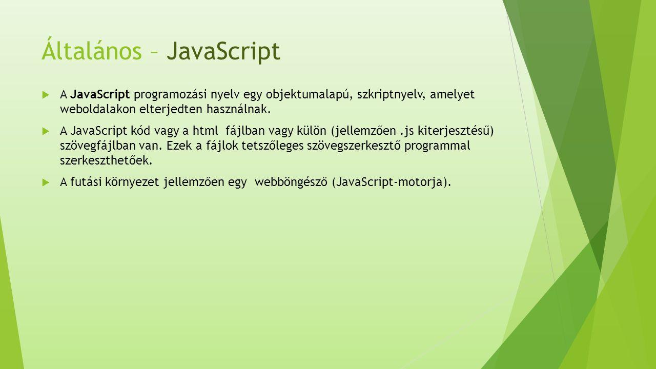 Általános – JavaScript  A JavaScript programozási nyelv egy objektumalapú, szkriptnyelv, amelyet weboldalakon elterjedten használnak.
