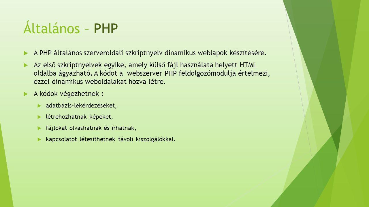Általános – PHP  A PHP általános szerveroldali szkriptnyelv dinamikus weblapok készítésére.