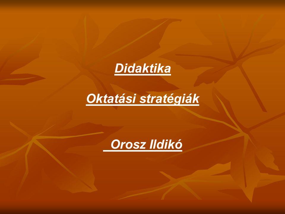 Didaktika Oktatási stratégiák Orosz Ildikó