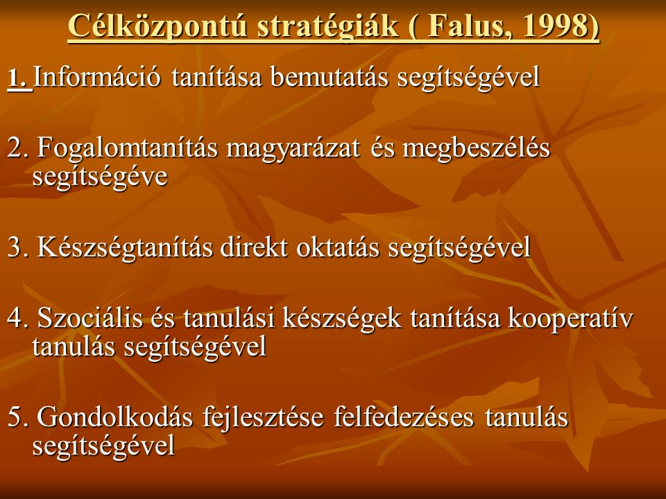 Célközpontú stratégiák ( Falus, 1998) 1. Információ tanítása bemutatás segítségével 2.
