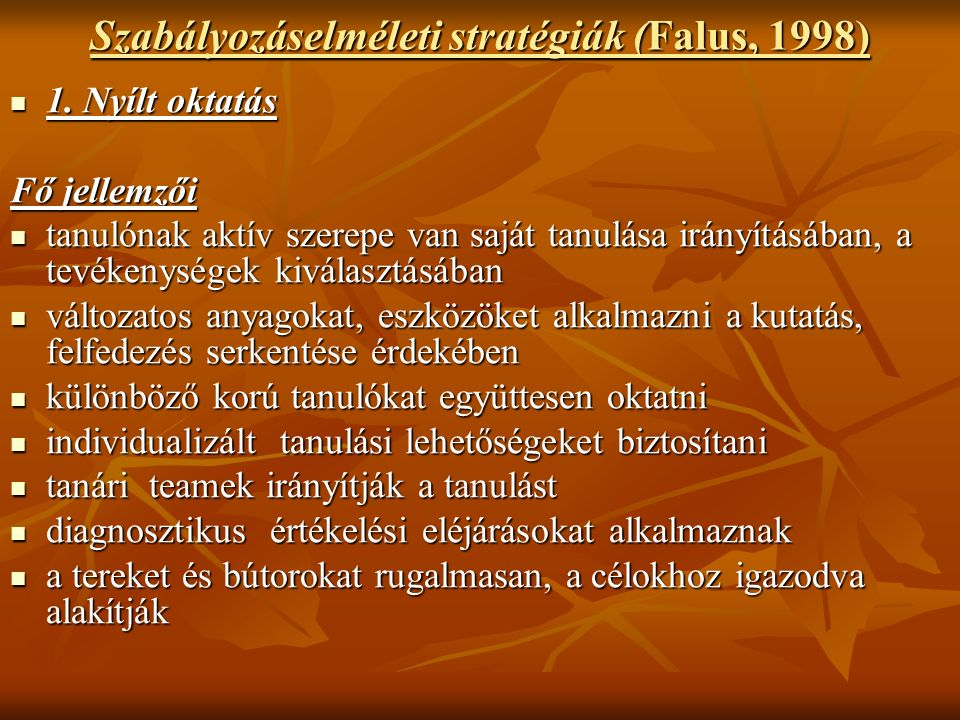 Szabályozáselméleti stratégiák (Falus, 1998) 1. Nyílt oktatás 1.