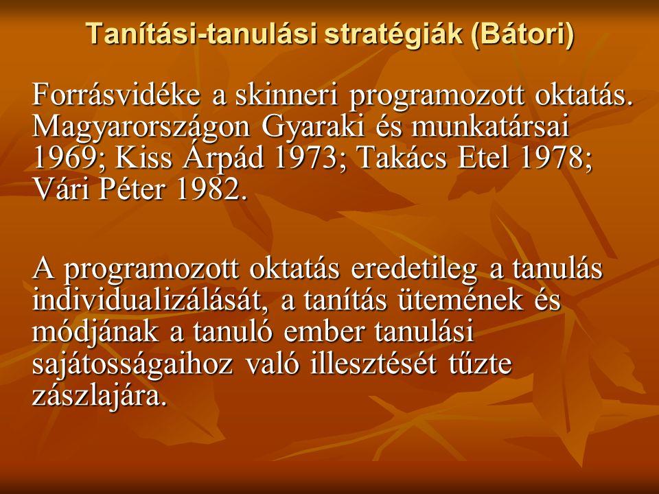 Tanítási-tanulási stratégiák (Bátori) Forrásvidéke a skinneri programozott oktatás.