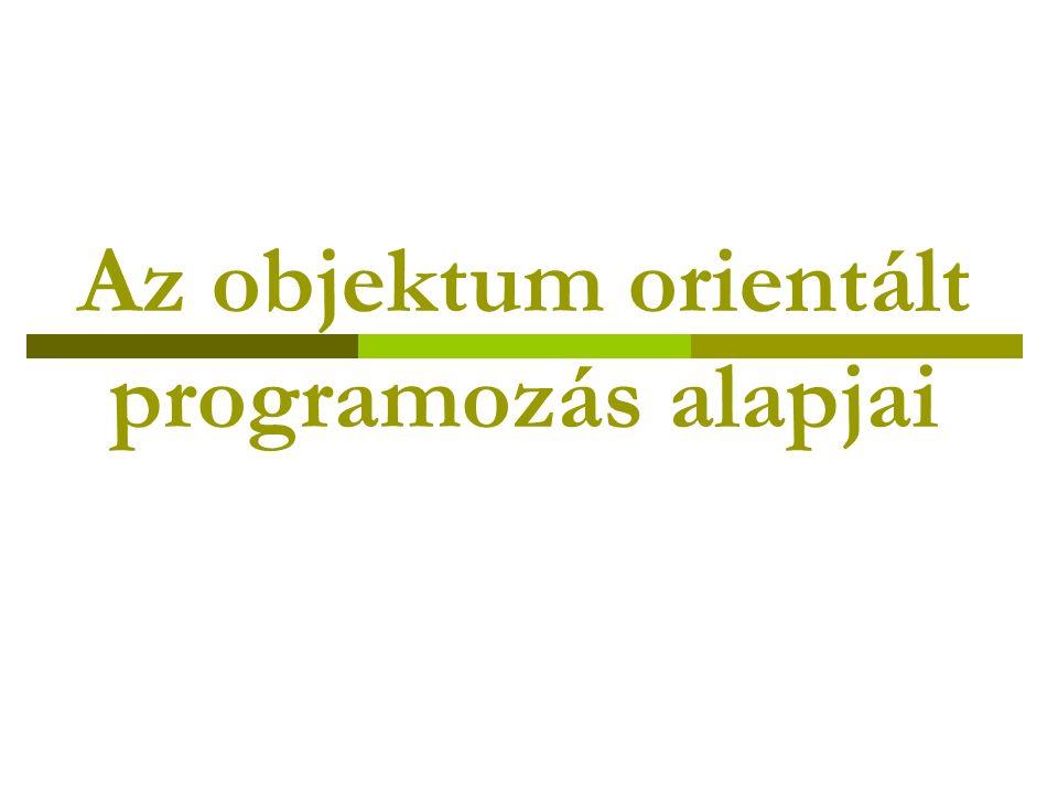 Az objektum orientált programozás alapjai