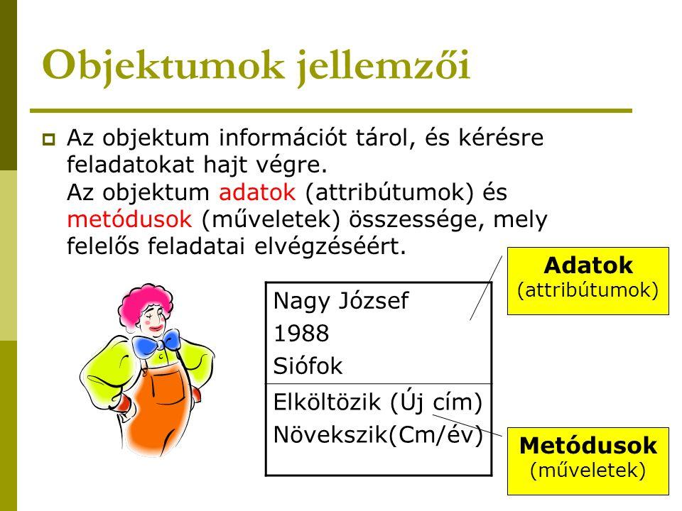 Objektumok jellemzői  Az objektum információt tárol, és kérésre feladatokat hajt végre. Az objektum adatok (attribútumok) és metódusok (műveletek) ös