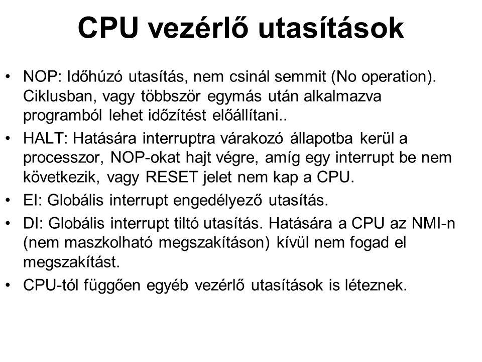 CPU vezérlő utasítások NOP: Időhúzó utasítás, nem csinál semmit (No operation).