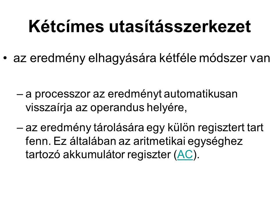 Kétcímes utasításszerkezet az eredmény elhagyására kétféle módszer van –a processzor az eredményt automatikusan visszaírja az operandus helyére, –az eredmény tárolására egy külön regisztert tart fenn.