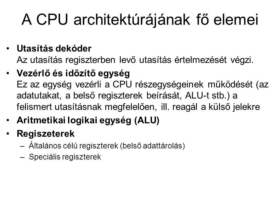 A CPU architektúrájának fő elemei Utasítás dekóder Az utasítás regiszterben levő utasítás értelmezését végzi.
