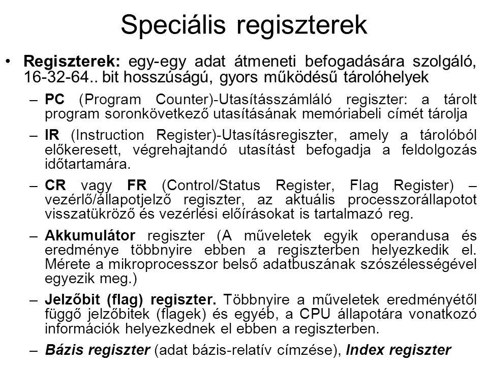 Speciális regiszterek Regiszterek: egy-egy adat átmeneti befogadására szolgáló, 16-32-64..