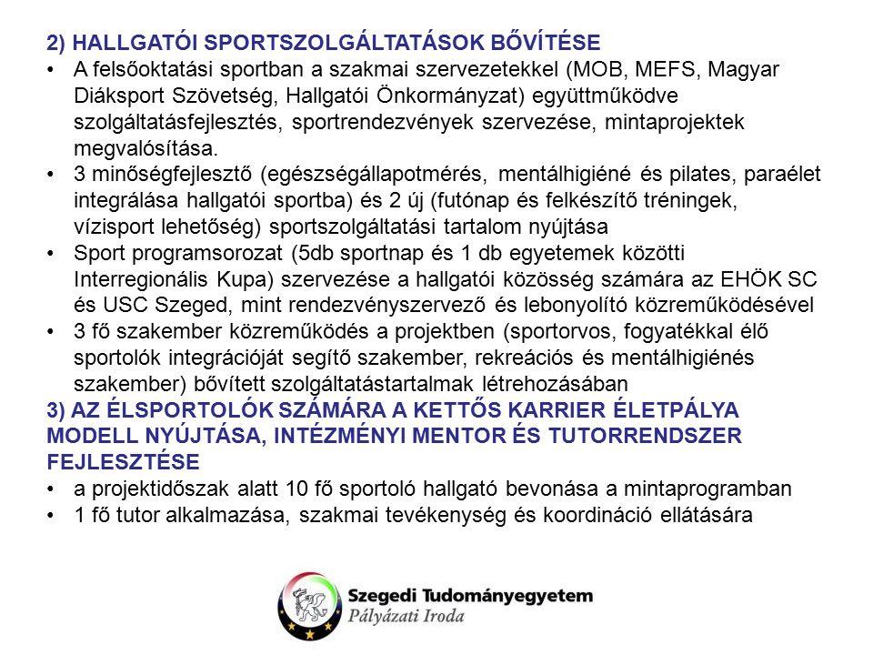 2) HALLGATÓI SPORTSZOLGÁLTATÁSOK BŐVÍTÉSE A felsőoktatási sportban a szakmai szervezetekkel (MOB, MEFS, Magyar Diáksport Szövetség, Hallgatói Önkormányzat) együttműködve szolgáltatásfejlesztés, sportrendezvények szervezése, mintaprojektek megvalósítása.