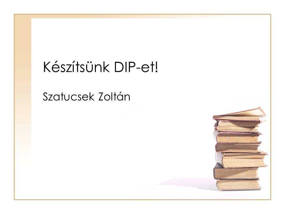 Készítsünk DIP-et! Szatucsek Zoltán