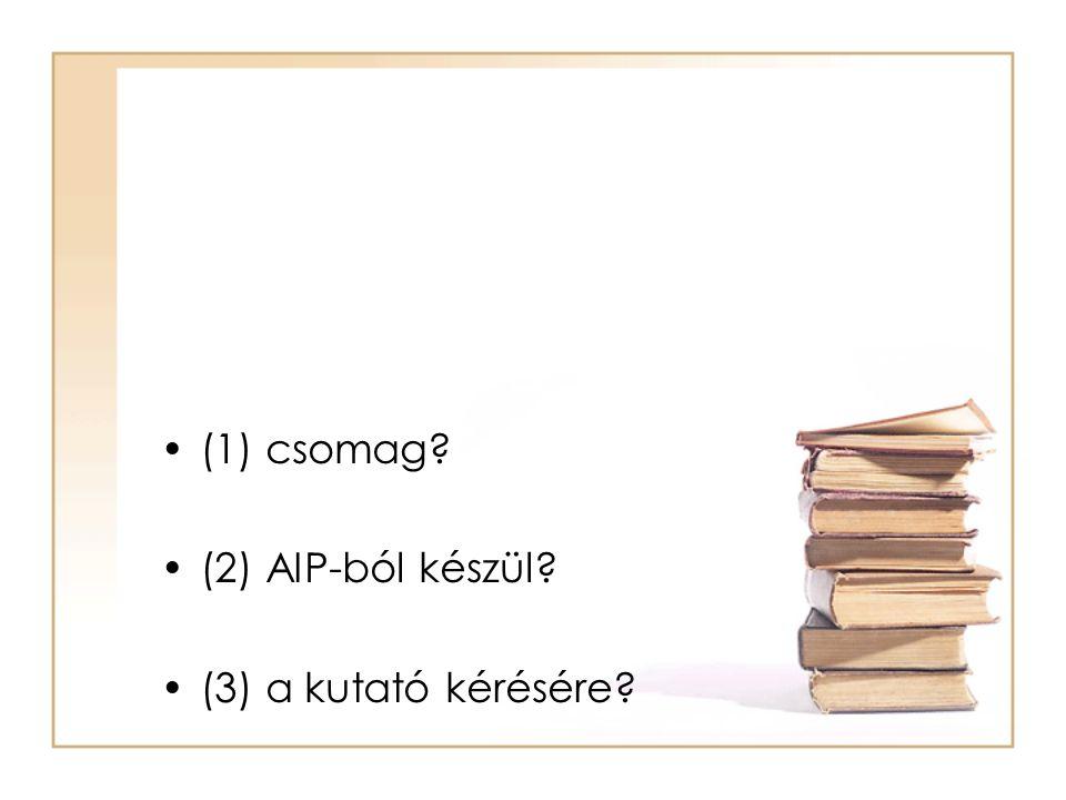 (1) csomag (2) AIP-ból készül (3) a kutató kérésére