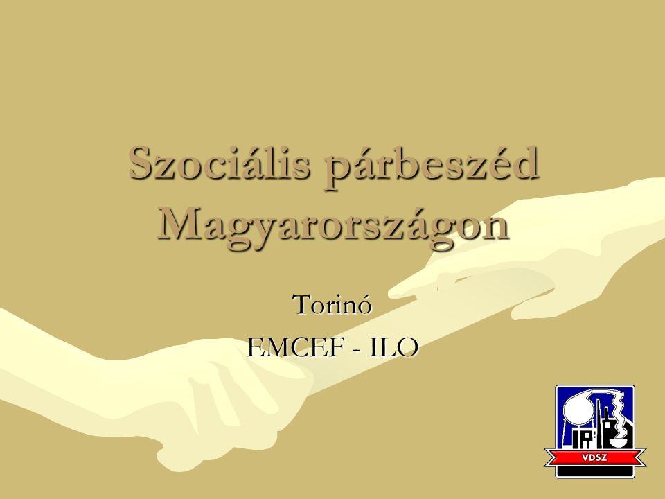 Szociális párbeszéd Magyarországon Torinó EMCEF - ILO