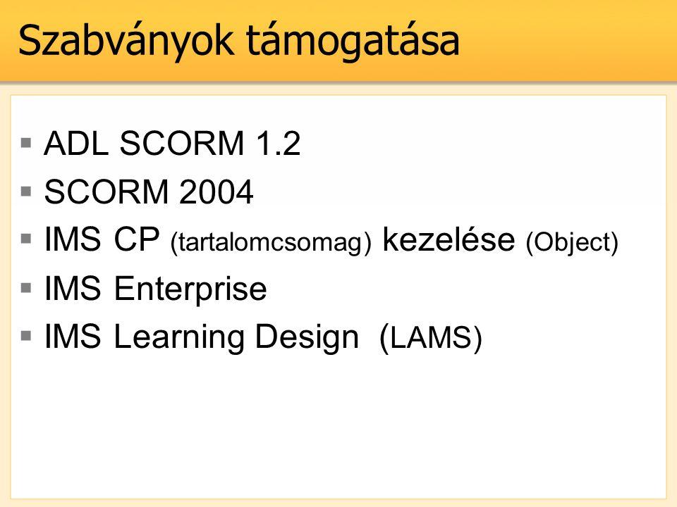 Szabványok támogatása  ADL SCORM 1.2  SCORM 2004  IMS CP (tartalomcsomag) kezelése (Object)  IMS Enterprise  IMS Learning Design ( LAMS)