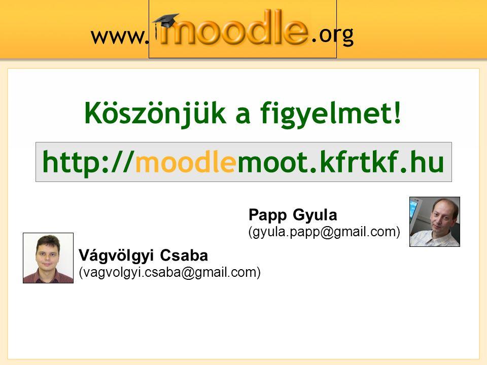 Köszönjük a figyelmet! Vágvölgyi Csaba (vagvolgyi.csaba@gmail.com) Papp Gyula (gyula.papp@gmail.com) www..org http://moodlemoot.kfrtkf.hu