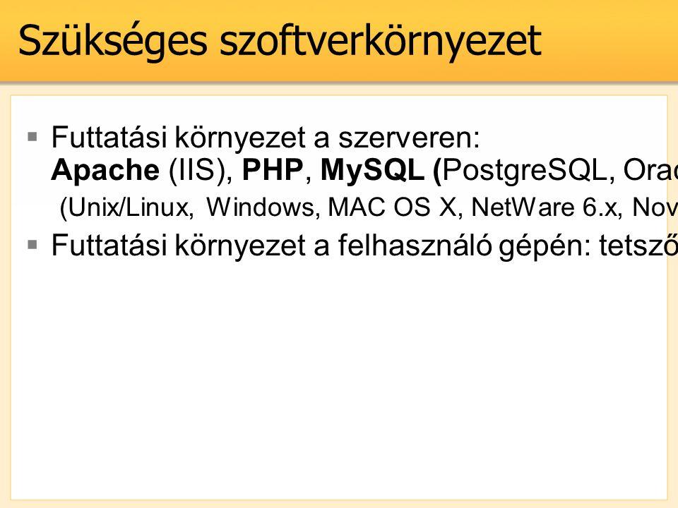 Szükséges szoftverkörnyezet  Futtatási környezet a szerveren: Apache (IIS), PHP, MySQL (PostgreSQL, Oracle, MSSQL) (Unix/Linux, Windows, MAC OS X, Ne
