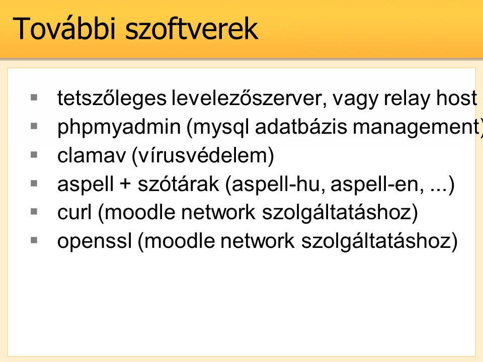 További szoftverek  tetszőleges levelezőszerver, vagy relay host (ha másik számítógép küldi ki a leveleket)  phpmyadmin (mysql adatbázis management)  clamav (vírusvédelem)  aspell + szótárak (aspell-hu, aspell-en,...)  curl (moodle network szolgáltatáshoz)  openssl (moodle network szolgáltatáshoz)