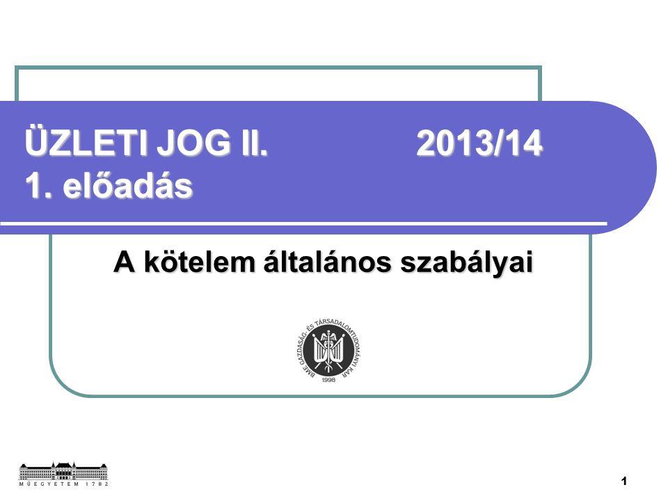 1 ÜZLETI JOG II. 2013/14 1. előadás A kötelem általános szabályai
