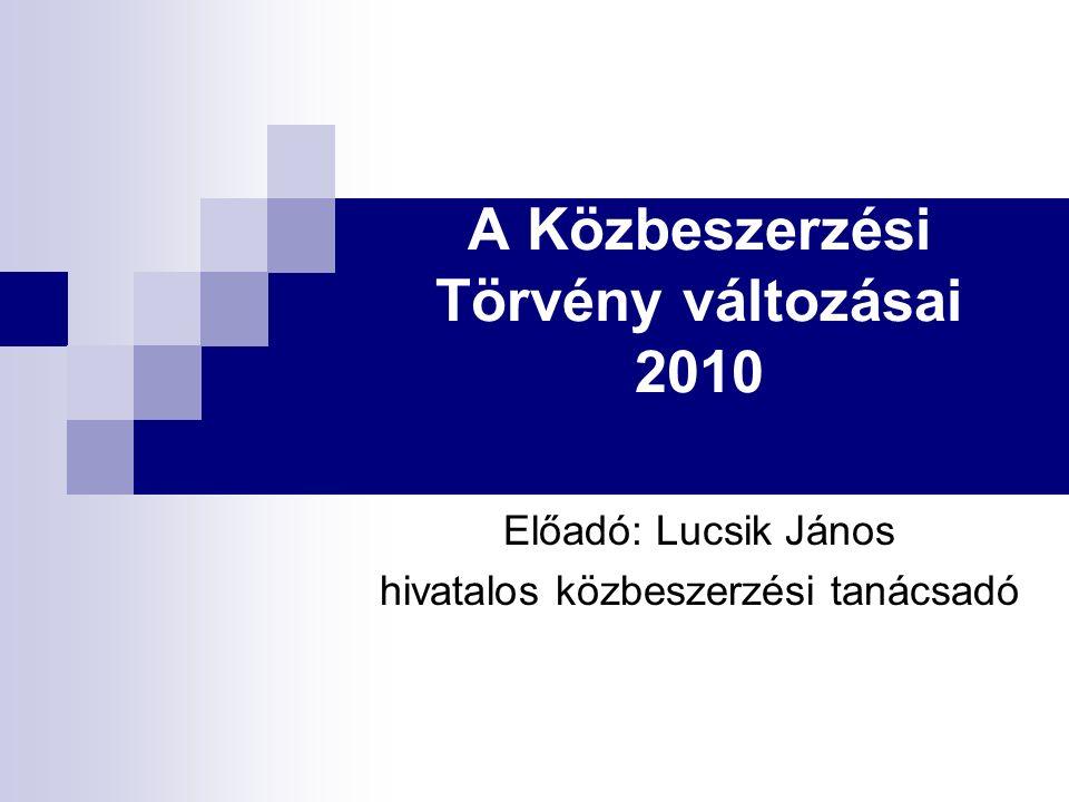 A Közbeszerzési Törvény változásai 2010 Előadó: Lucsik János hivatalos közbeszerzési tanácsadó