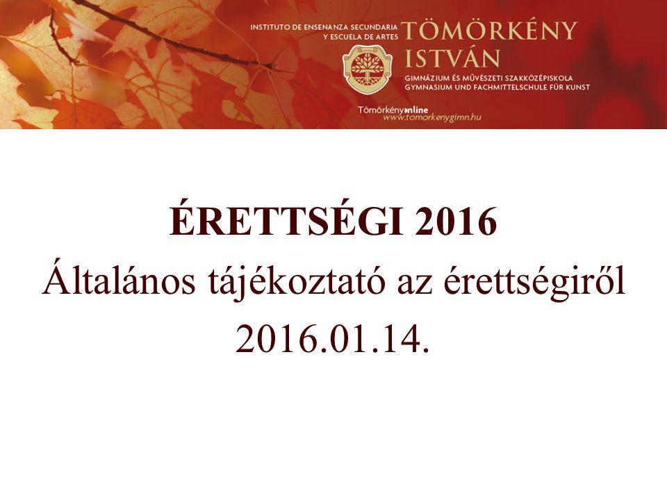 ÉRETTSÉGI 2016 Általános tájékoztató az érettségiről 2016.01.14.