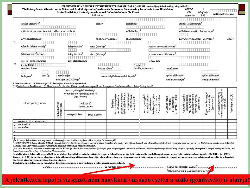 A jelentkezési lapot a vizsgázó, nem nagykorú vizsgázó esetén a szülő (gondviselő) is aláírja!