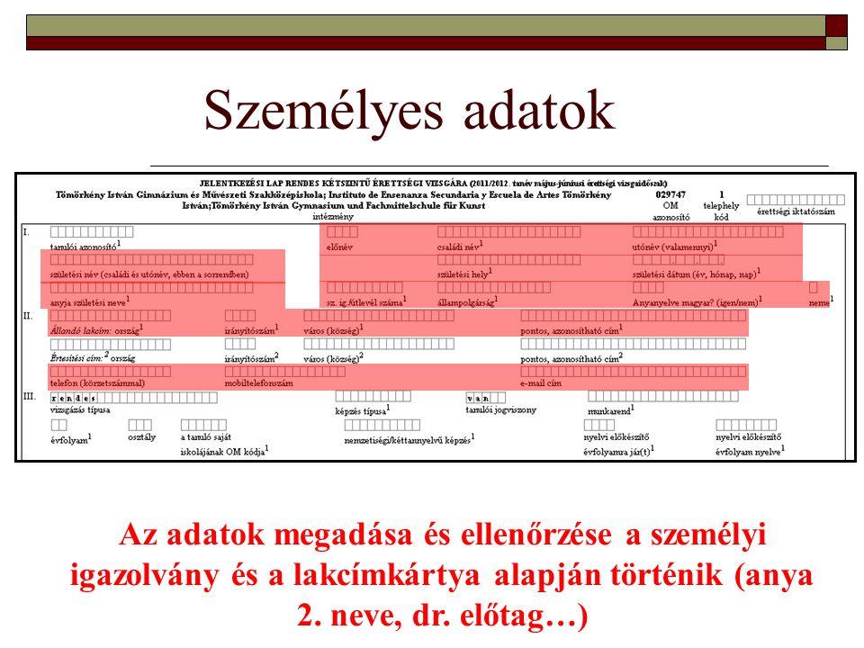 Személyes adatok Az adatok megadása és ellenőrzése a személyi igazolvány és a lakcímkártya alapján történik (anya 2. neve, dr. előtag…)