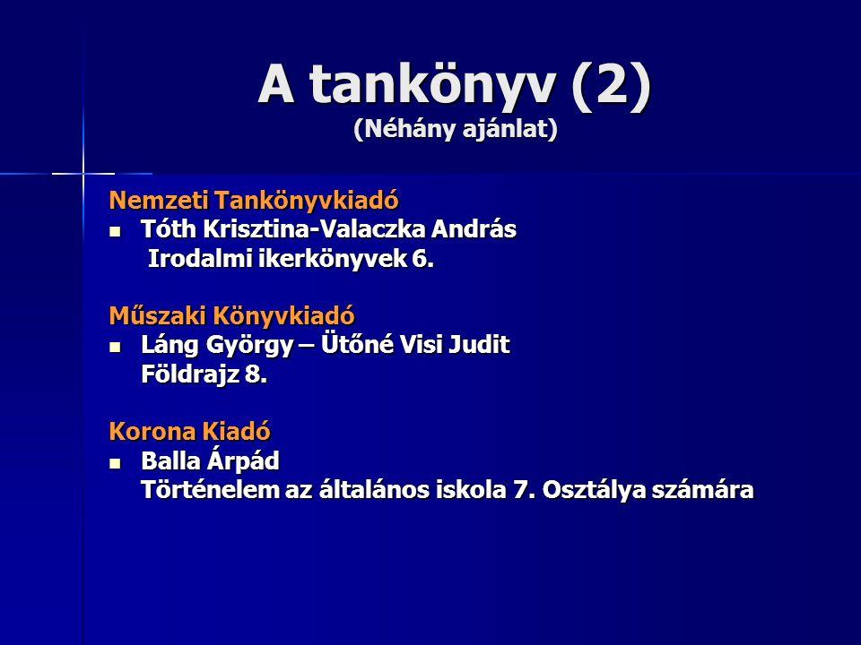 A tankönyv (2) (Néhány ajánlat) Nemzeti Tankönyvkiadó Tóth Krisztina-Valaczka András Tóth Krisztina-Valaczka András Irodalmi ikerkönyvek 6.