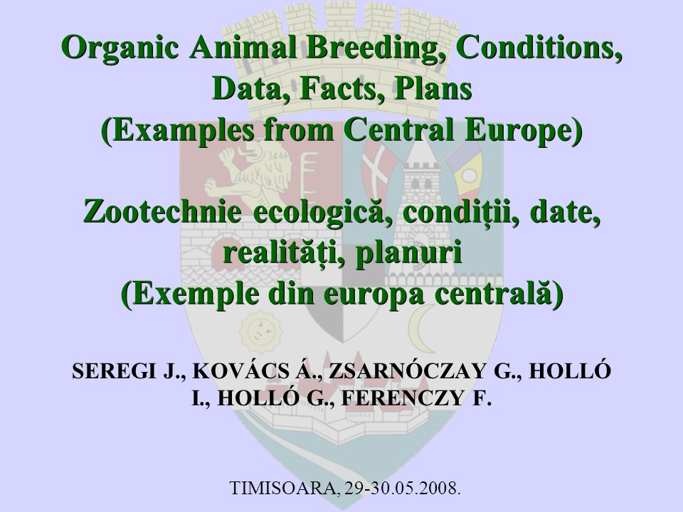 Organic Animal Breeding, Conditions, Data, Facts, Plans (Examples from Central Europe) Zootechnie ecologică, condiţii, date, realităţi, planuri (Exemple din europa centrală) SEREGI J., KOVÁCS Á., ZSARNÓCZAY G., HOLLÓ I., HOLLÓ G., FERENCZY F.