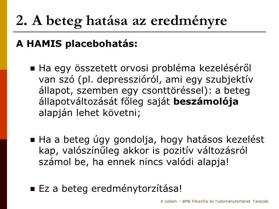 2. A beteg hatása az eredményre A HAMIS placebohatás: Ha egy összetett orvosi probléma kezeléséről van szó (pl. depresszióról, ami egy szubjektív álla