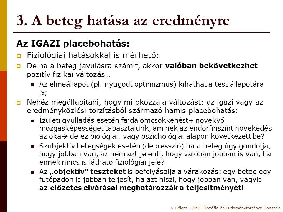 3. A beteg hatása az eredményre Az IGAZI placebohatás:  Fiziológiai hatásokkal is mérhető:  De ha a beteg javulásra számít, akkor valóban bekövetkez