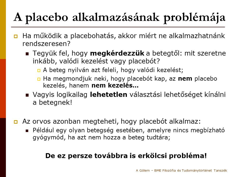 A placebo alkalmazásának problémája  Ha működik a placebohatás, akkor miért ne alkalmazhatnánk rendszeresen.